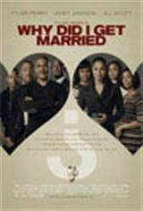 Tyler Perry's Why Did I Get Married? Movie Poster Movie Poster